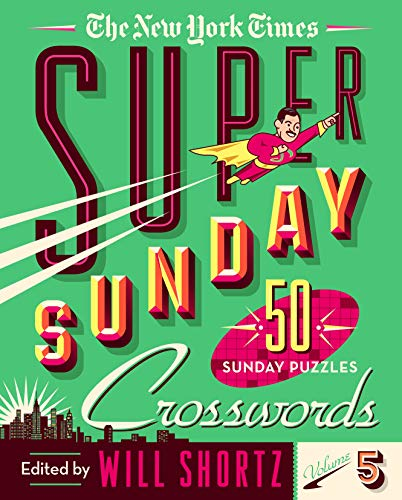 The New York Times Super Sunday Crosswords Volume 5: 50 Sunday Puzzles