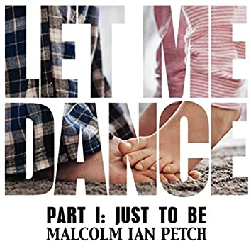 Let Me Dance, Pt I: Just to Be