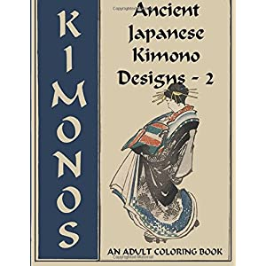 Ancient Japanese Kimono Designs – 2: An Adult Coloring Book