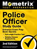 Police Officer Exam Study Guide: Police Entrance Prep Book Secrets, Full-Length Practice Test, Detailed Answer Explanations: [2nd Edition]