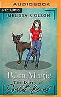 Born Magic: The Diary of Scarlett Bernard (Disrupted Magic)
