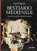 Bestiario medievale. Animali simbolici nell'arte cristiana