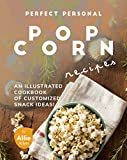 Perfect Personal Popcorn Recipes: An Illustrated Cookbook of...