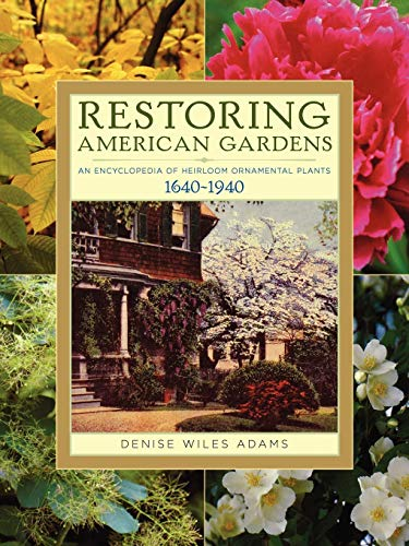 Compare Textbook Prices for Restoring American Gardens: An Encyclopedia of Heirloom Ornamental Plants, 1640-1940 Illustrated Edition ISBN 9781604690804 by Adams, Denise Wiles