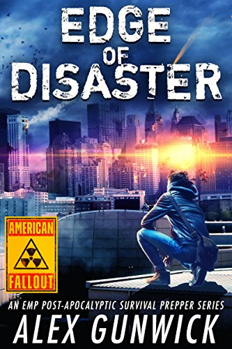 Edge of Disaster: An EMP Post-Apocalyptic Survival Prepper Series (American Fallout Book 2) by [Alex Gunwick]