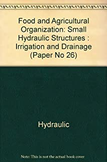 Food and Agricultural Organization: Small Hydraulic Structures : Irrigation and Drainage (Paper No 26)