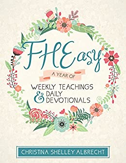 FHEasy: A Year of Weekly Teachings and Daily Devotionals by [Christina Shelley Albrecht]