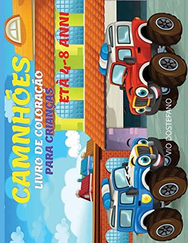 Caminhões Livro de Coloração Para Crianças Idades 4-8: Livro para colorir crianças com Camiões Monstruosos, Para Crianças de Bébé, Pré-escolares, ... para a Aprendizagem Precoce, Crianças de