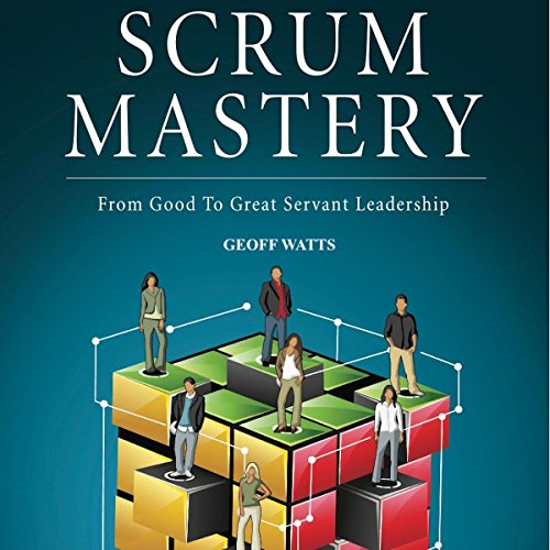 Scrum Mastery: From Good to Great Servant-Leadership audiobook cover art