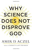 Why Science Does Not Disprove God by Amir Aczel(2014-04-15)