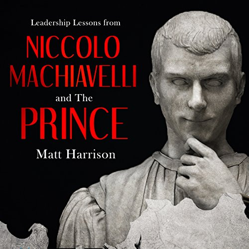 the prince machiavelli leadership Select category carnegie effective leadership by ronald humphrey final project vlog final vlog reflection just mercy by bryan stevenson steve jobs movie the prince by machiavelli volunteer week 1+2 articles.