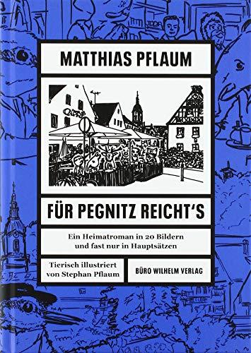 Matthias Pflaum - Für Pegnitz reichts: Ein Heimatroman in 20 Bildern und fast nur in Hauptsätzen