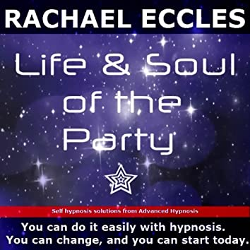 Self Hypnosis - Life and Soul of the Party: Social Confidence On a Whole New Level