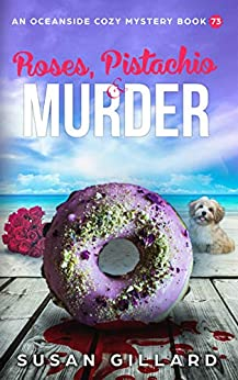Roses, Pistachio & Murder: An Oceanside Cozy Mystery Book 73 by [Susan Gillard]