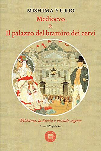 Medioevo & Il palazzo del bramito dei cervi. Mishima, la storia e vicende segrete