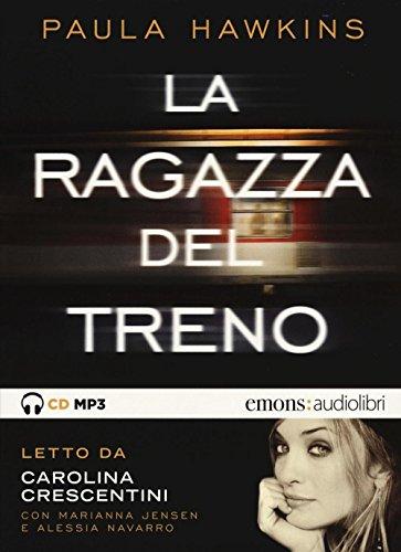 La ragazza del treno letto da Carolina Crescentini, Marianna Jensen, Alessia Navarro. Audiolibro. CD Audio formato MP3