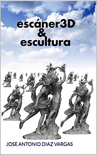escáner 3D & escultura: JOSE ANTONIO DIAZ VARGAS