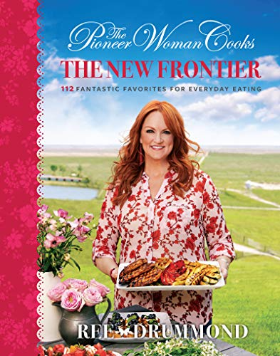 The Pioneer Woman Cooks—The New Frontier: 112 Fantastic Favorites for Everyday Eating