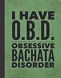 I Have OBD Obsessive Bachata Disorder: Journal For Dancer - Best Funny Notebook - Dancing Gift For Salsa Latin Dance Instructor, Teacher, Student, Woman, Man, Guy, Girl - Green Cover 8.5'x11'