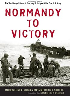 Normandy to Victory: The War Diary of General Courtney H. Hodges and the First U.S. Army (Allison Webster)
