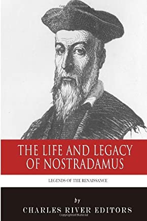 Legends of the Renaissance: The Life and Legacy of Nostradamus by Charles River Editors (2013-11-22)