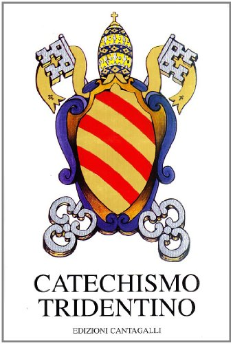 Catechismo tridentino. Catechismo ad uso dei parroci pubblicato dal Papa Pio V per decreto del Concilio di Trento