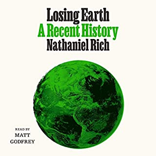 Losing Earth     A Recent History              By:                                                                                                                                 Nathaniel Rich                               Narrated by:                                                                                                                                 Matt Godfrey                      Length: 5 hrs and 17 mins     43 ratings     Overall 4.9