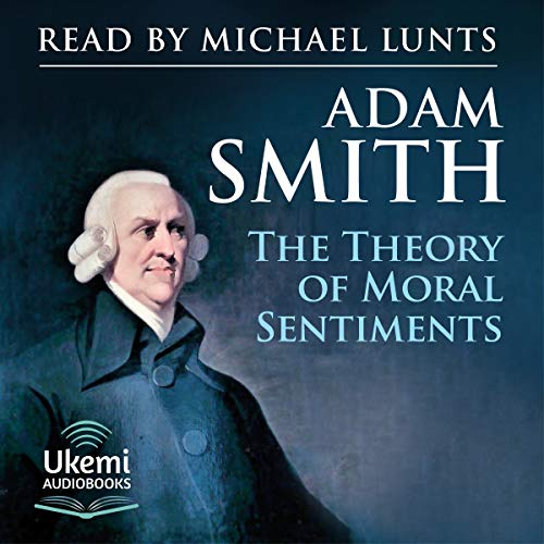The Theory of Moral Sentiments                   By:                                                                                                                                 Adam Smith                               Narrated by:                                                                                                                                 Michael Lunts                      Length: 16 hrs and 28 mins     Not rated yet     Overall 0.0