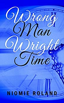 Wrong Man Wright Time: A BWWM Time Travel Romance by [Niomie Roland]