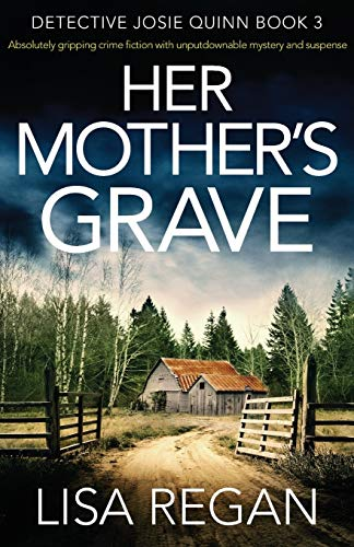 Compare Textbook Prices for Her Mother's Grave: Absolutely gripping crime fiction with unputdownable mystery and suspense Detective Josie Quinn Volume 3  ISBN 9781786814456 by Regan, Lisa