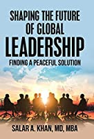 Shaping the Future of Global Leadership: Finding a Peaceful Solution