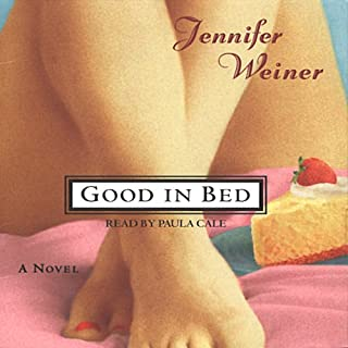Good in Bed                   By:                                                                                                                                 Jennifer Weiner                               Narrated by:                                                                                                                                 Paula Cale                      Length: 5 hrs     529 ratings     Overall 3.8