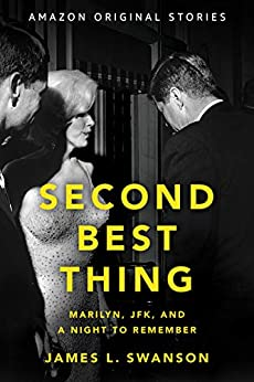 Second Best Thing: Marilyn, JFK, and a Night to Remember by [James L. Swanson]