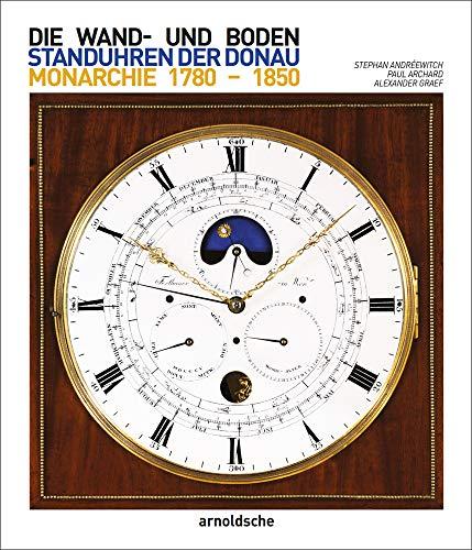 Wand- und Bodenstanduhren der Donaumonarchie: 1780–1850