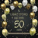 Il libro d'oro dei miei 50 anni: Un libro degli ospiti per il 50° compleanno con 100 pagine per le congratulazioni - Buon compleanno - Un bel regalo e ... per uomini e donne - Copertina: Palloncini