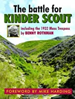 The Battle for Kinder Scout: Including the 1932 Mass Trespass