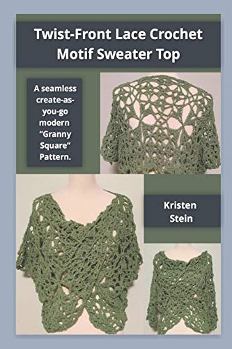 """Twist-Front Lace Crochet Motif Sweater Top: A Seamless Create-As-You-Go Modern """"granny Square"""" Pattern."""