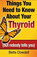 Things You Need to Know About Your Thyroid: (but nobody tells you)