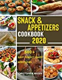 Snack & Appetizers Cookbook 2020 - 600+ Easy Perfect Party Appetizers: 600+ Easy Recipes, Enticing Ideas For Perfect Parties