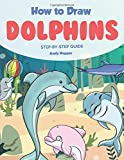 How to Draw Dolphins Step by-Step Guide: Best Dolphin Drawing Book for You and Your Kids