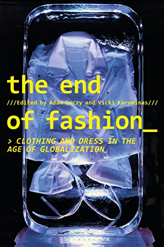 Compare Textbook Prices for The End of Fashion: Clothing and Dress in the Age of Globalization  ISBN 9781350049123 by Geczy, Adam,Karaminas, Vicki