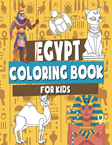 Egypt Coloring Book for Kids: Ancient Egypt Coloring Book For Children | Pyramids, Pharaohs, Camel and More | Perfect Gift for Boys & Girls