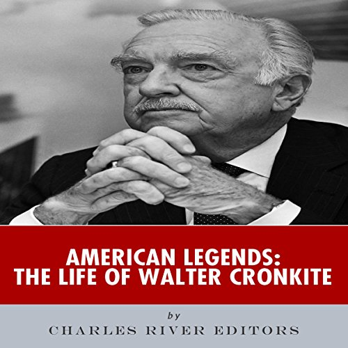 American Legends: The Life of Walter Cronkite audiobook cover art