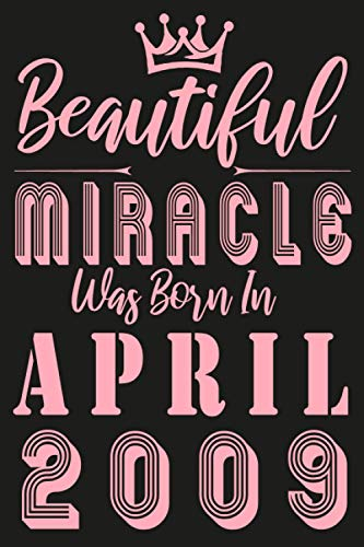 Beautiful miracle was Born in April 2009: Pink Edition For princess / Birthday anniversary gift Notebook journal for girls / Happy 12th 12 years old ... for Kids, children / Funny Card Alternative.