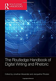 The Routledge Handbook of Digital Writing and Rhetoric (Routledge Handbooks in Communication Studies)