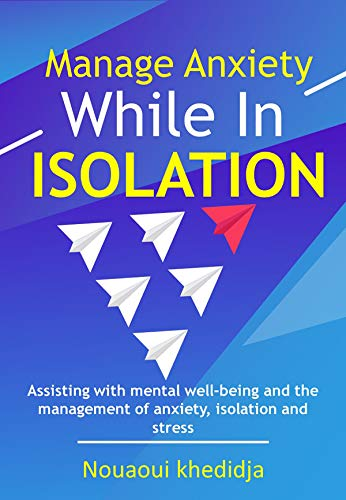Manage Anxiety While In Isolation: Assisting with mental well-being and the management of anxiety, isolation and stress (English Edition)