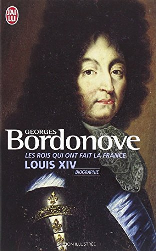 Les Rois qui ont fait la France : Louis XIV