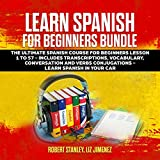 Learn Spanish for Beginners Bundle: The Ultimate Spanish Course for Beginners Lesson 1 to 57 - Includes Transcriptions, Vocabulary, Conversation and Verbs Conjugations - Learn Spanish in Your Car