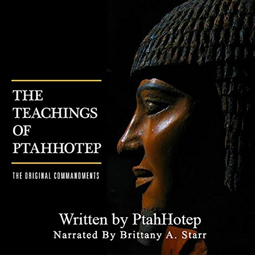 The Teachings of Ptahhotep: The Original Ten Commandments                   By:                                                                                                                                 unknown unknown                               Narrated by:                                                                                                                                 Brittany Starr                      Length: 22 mins     6 ratings     Overall 4.8