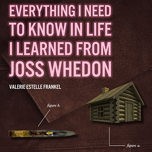 Everything I Need to Know in Life I Learned from Joss Whedon audiobook cover art